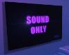SOUND ONLY TV