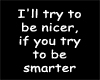 Nicer if smarter