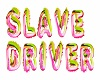 B! Slave Driver Slow