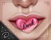 !D! Dork Mouth Pink