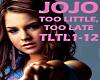 Jojo-Too Little,Too Late