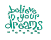 believe in ur dreams