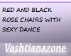 V-RED ROSE DANCE CHAIRS