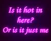 Is it hot in here | Neon