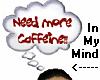 Need More Caffeine!!