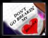Dont go Breakin my heart