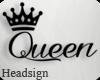 ✗ Queen Headsign
