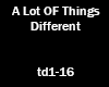 Alot of things different