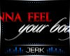 J| Feel ur body