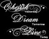 Cherish, Dream, and Live