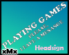 Playing Games HeadSign M