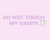 Do Not Touch Daddy