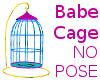 Babe Cage NO Pose