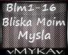BLISKA MOIM MYSLA