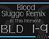 Blood - Sluggo Remix pt1