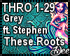 Grey: These Roots Pt,1