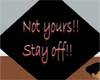 Stay off!! Not Yours!!