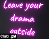 Leave your drama outside