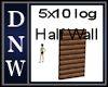 5x10 log half Wall