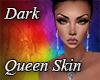 Dark Queen Skin