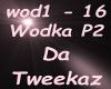 Da Tweekaz Wodka p2