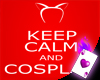 Keep Calm & Cosplay