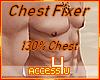 ! Chest Fixer 130%