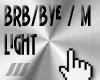 ///BRB / BYE / M
