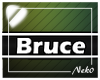 *NK* Bruce (Sign)