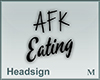 Headsign AFK Eating