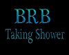BRB Taking Shower