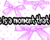 Love Is a Moment That...