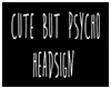 Cute But Psycho Headsign