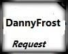 DannyFrost Request