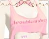 ♡ troublemaker