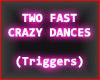 {T} 2 Fast Crazy Dances