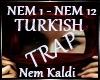 Nem Kaldi TR TRAP |Q|