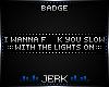 J| Lights on [BADGE]