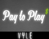 V' Pay 2 Play Neon Sign
