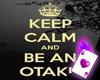 Keep Calm & Be An Otaku