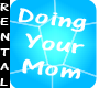 Im Doin' Your Mom Sign