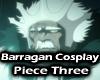 Barragan Cosplay Piece 3