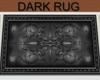 "DARK...""the rug!"""