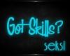 S! Got Skills?