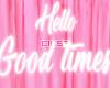 •Hello good times!