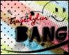 !TL  BANG BANG!