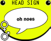 OH NOES Head Sign M F