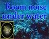 "Room Noise ""under water"""