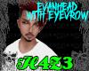 *H4*EvanHead/eyevrow