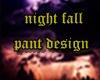 night fall pants